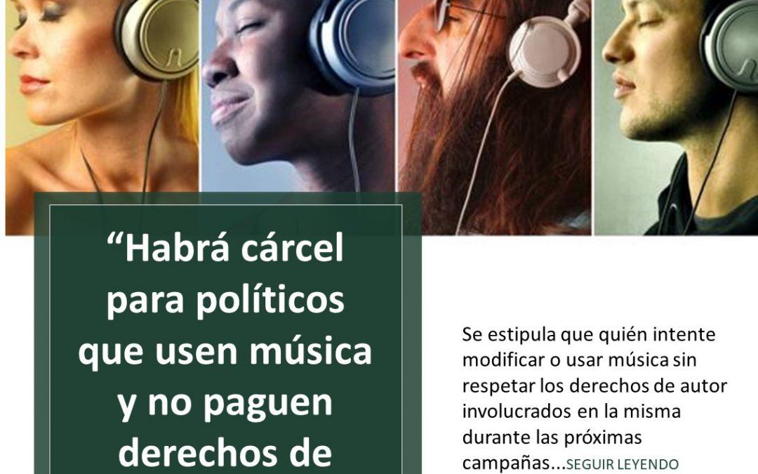 Habrá cárcel para políticos que usen música y no paguen derechos de autor