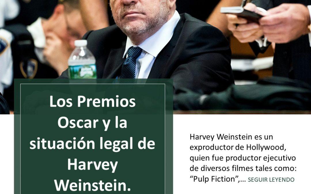 Los Premios Oscar y la situación legal de Harvey Weinstein.