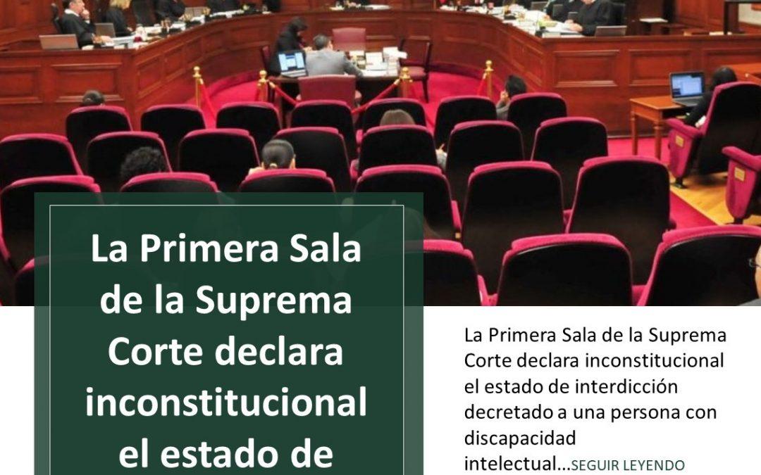 La Primera Sala de la Suprema Corte declara inconstitucional el estado de interdicción decretado a una persona con discapacidad intelectual
