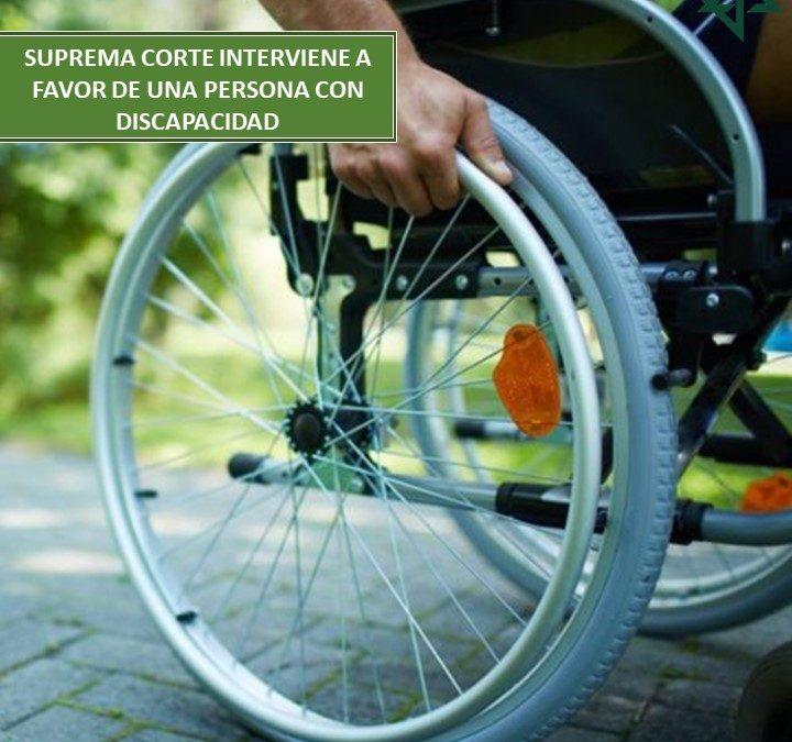 Suprema Corte interviene a favor de una persona con discapacidad quien había sido discriminada por su propia familia.