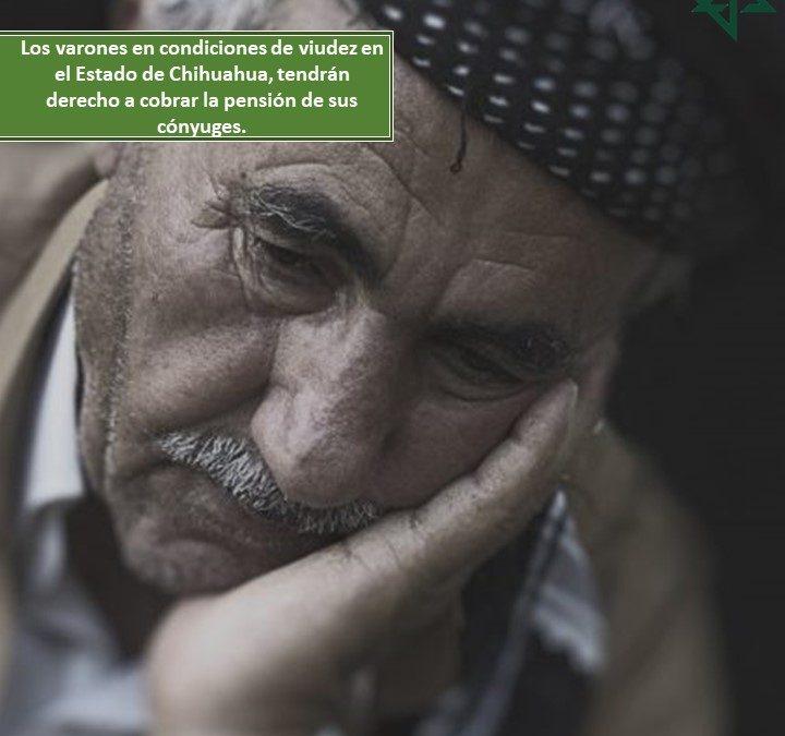 Los varones en condiciones de viudez en el Estado de Chihuahua, tendrán derecho a cobrar la pensión de sus cónyuges