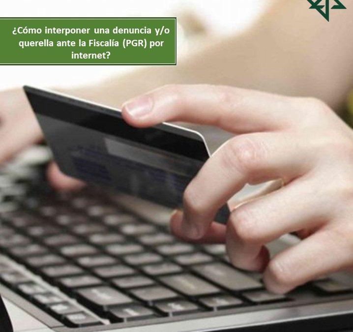 ¿Cómo interponer una denuncia y/o querella ante la Fiscalía (PGR) por internet?