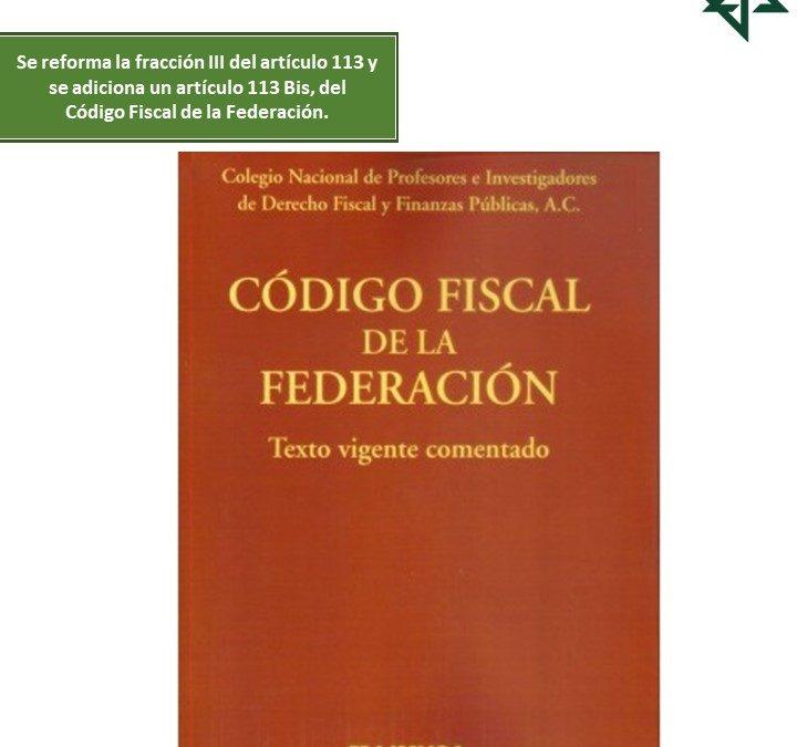 Se reforma la fracción III del artículo 113 y se adiciona un artículo 113 Bis, del Código Fiscal de la Federación.