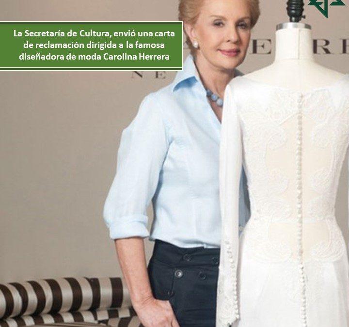 La Secretaría de Cultura, envió una carta de reclamación dirigida a la famosa diseñadora de moda Carolina Herrera