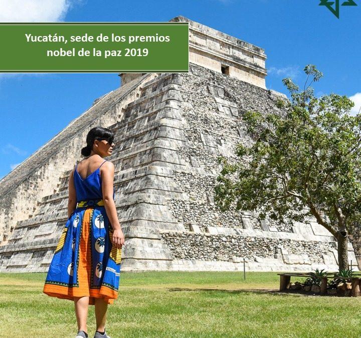 YUCATÁN, SEDE DE LOS PREMIOS NOBEL DE LA PAZ 2019