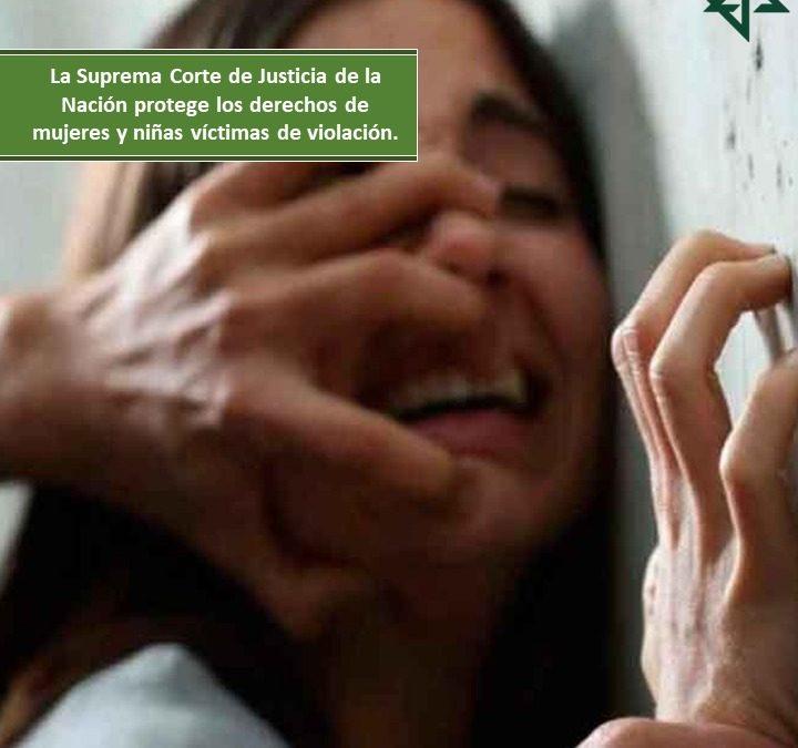 La Suprema Corte de Justicia de la Nación  protege los derechos de mujeres y niñas víctimas de violación.