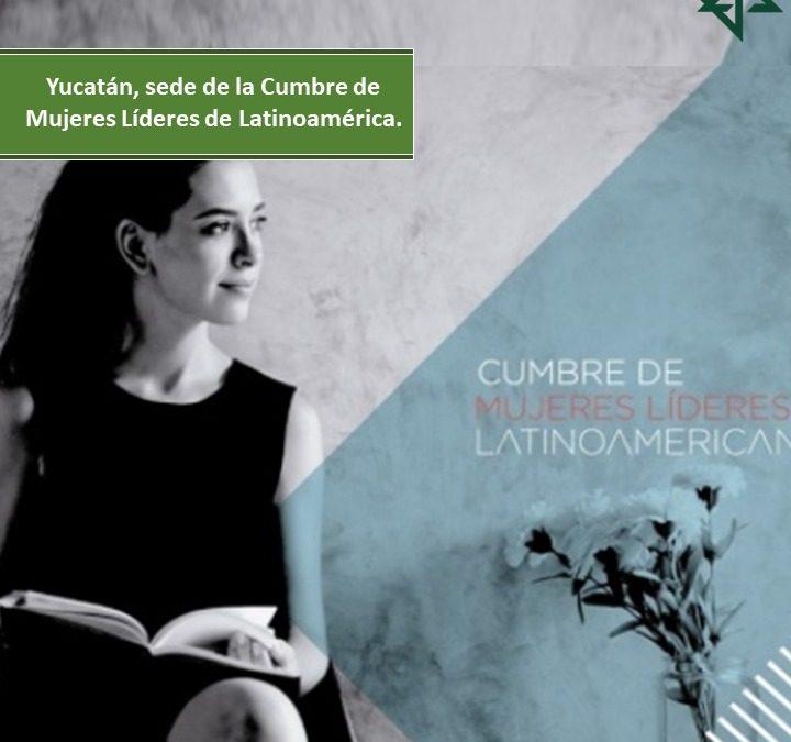 Yucatán, sede de la Cumbre de Mujeres Líderes de Latinoamérica.
