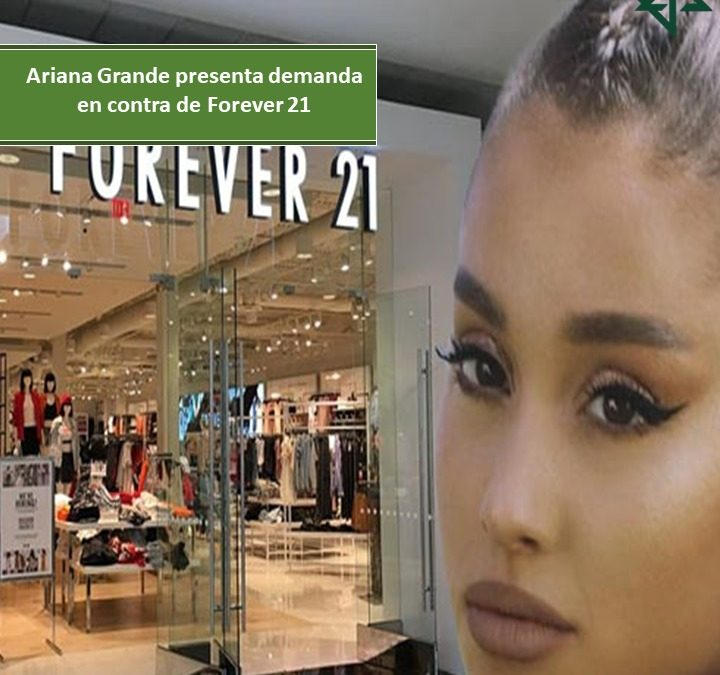 Ariana Grande presenta demanda en contra de Forever 21