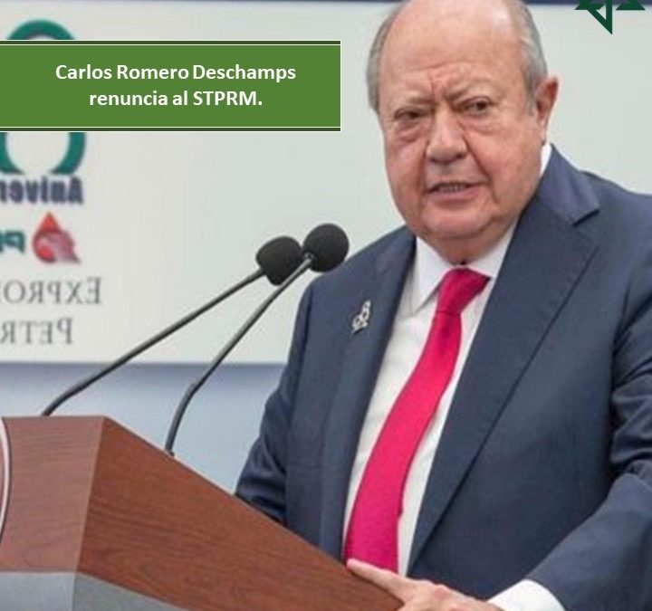 CARLOS ROMERO DESCHAMPS RENUNCIA AL STPRM.