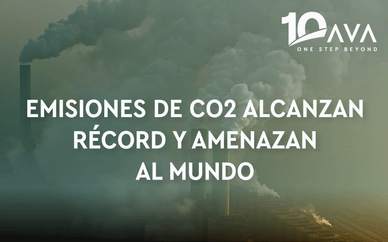 EMISIONES DE CO2 ALCANZAN RÉCORD Y AMENAZAN AL MUNDO.