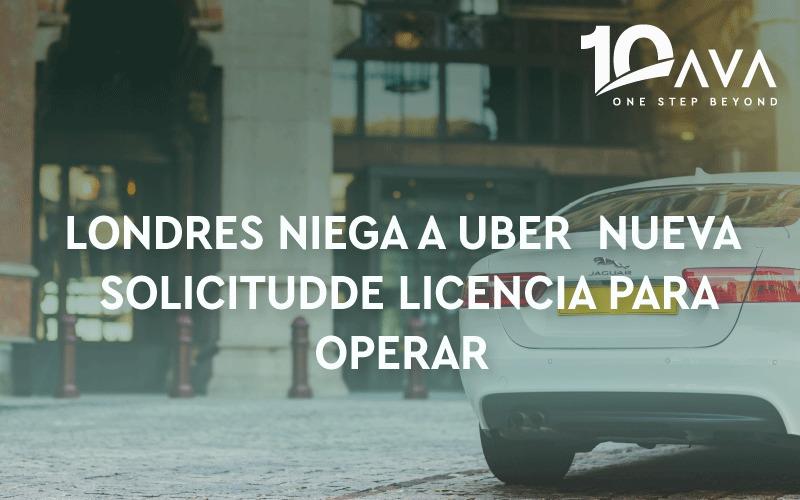 LONDRES NIEGA A UBER  NUEVA SOLICITUD DE LICENCIA PARA OPERAR.