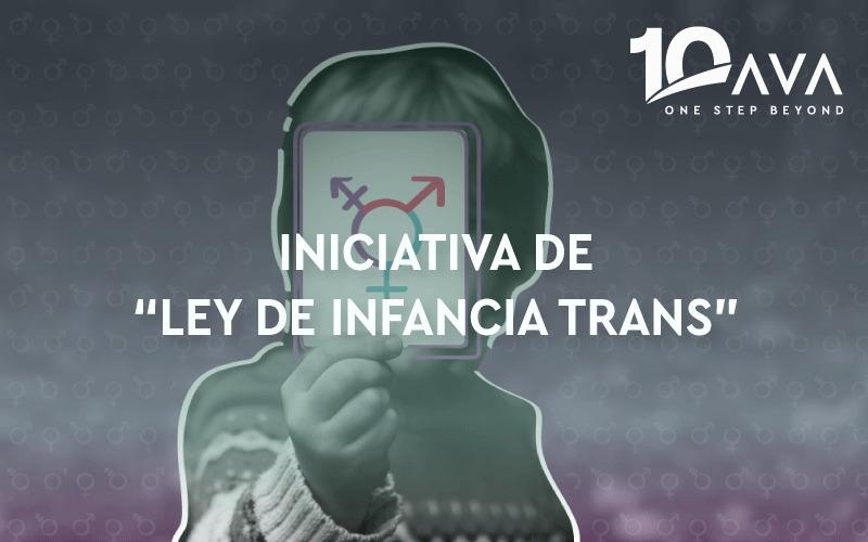 """INICIATIVA DE """"LEY DE INFANCIA TRANS"""""""