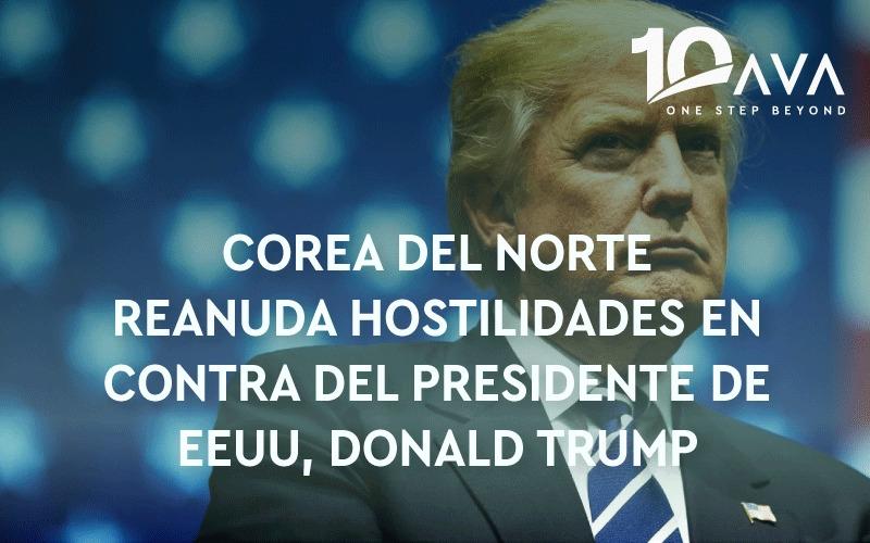 COREA DEL NORTE REANUDA HOSTILIDADES EN CONTRA DEL PRESIDENTE DE EEUU, DONALD TRUMP.